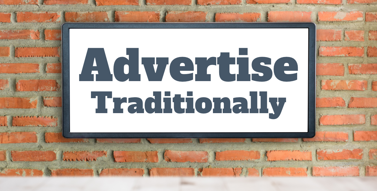 Advertise Traditionally