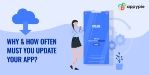 Why & How Often Must You Update Your App - Appy Pie