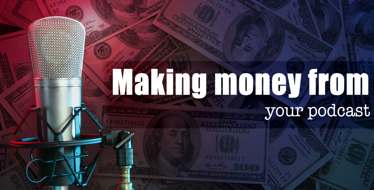 How to make money with your podcast?