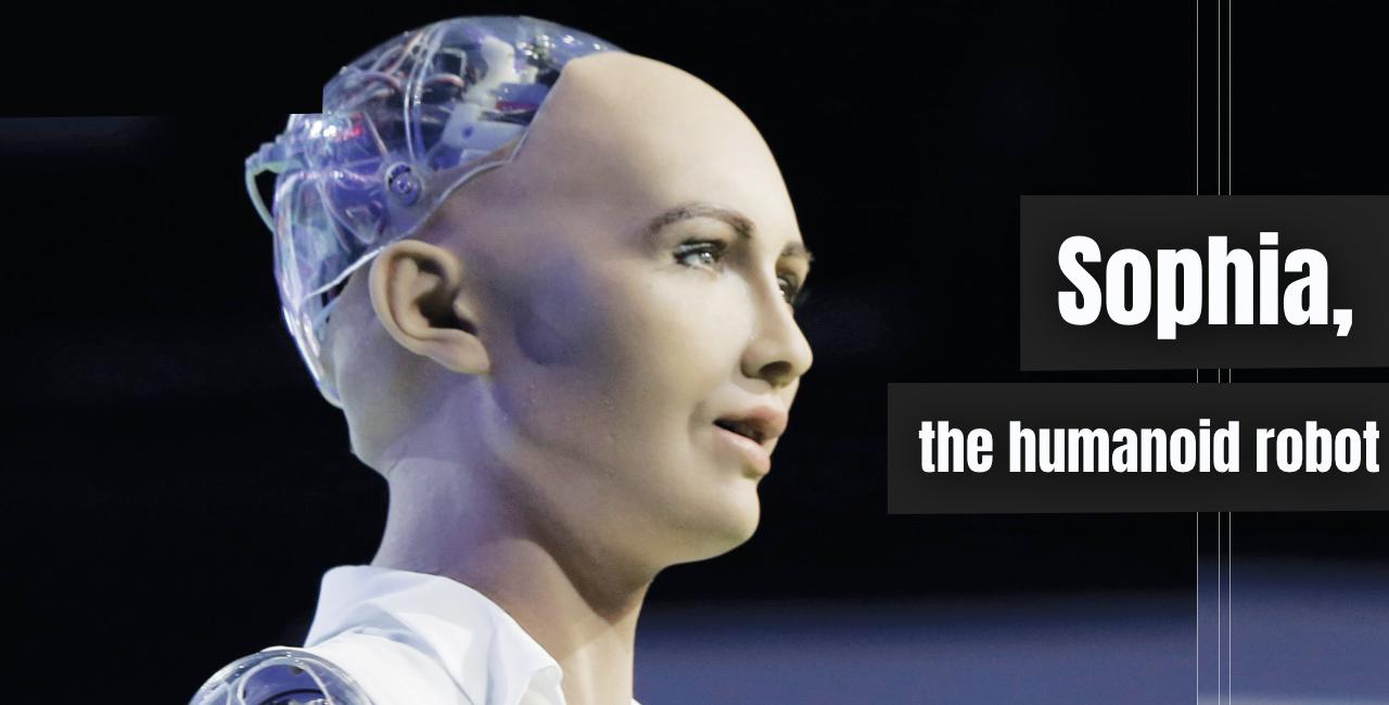 Sophia, the humanoid robot