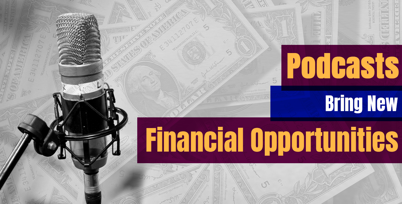 Podcasts Bring New Financial Opportunities