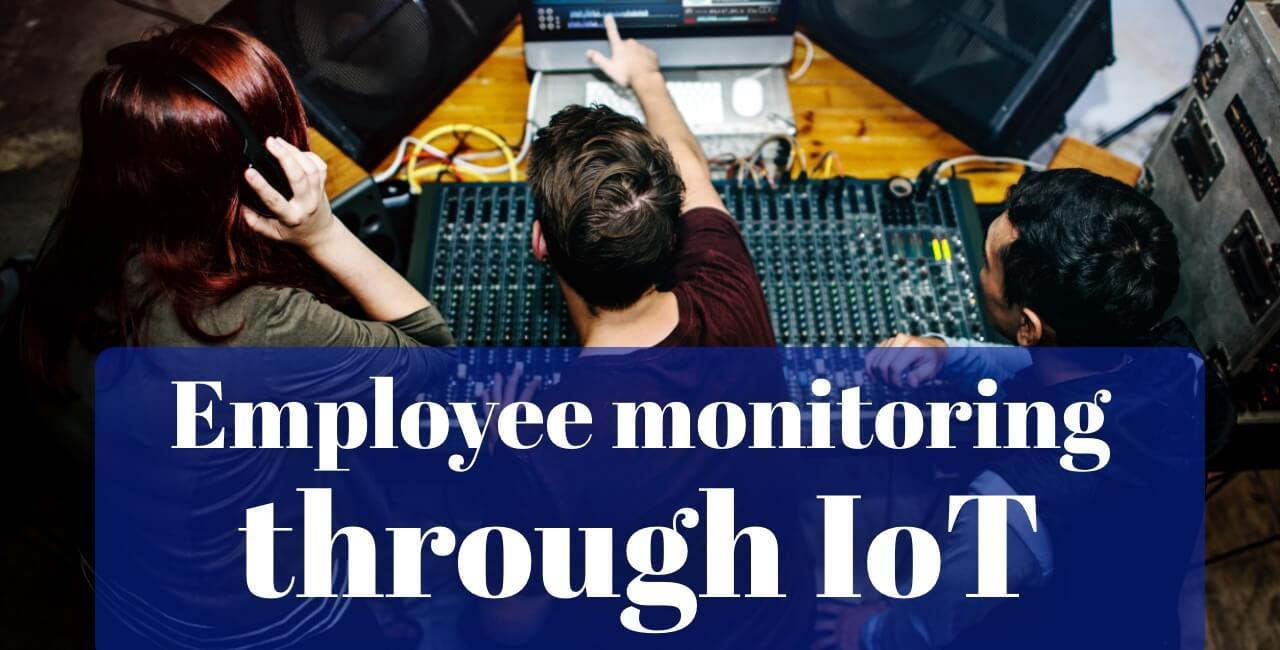 Employee monitoring through IoT