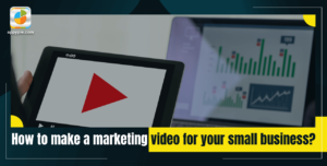 How to make a marketing video for your small business?