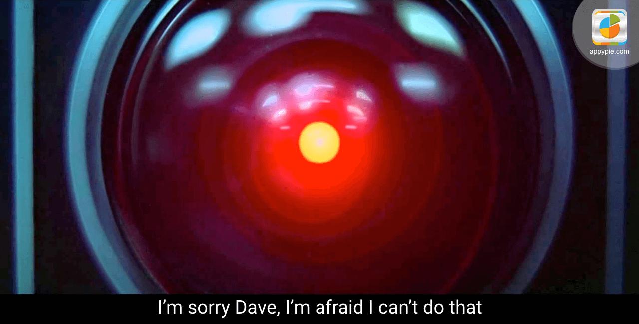 I'm sorry Dave, I'm afraid I can't do that