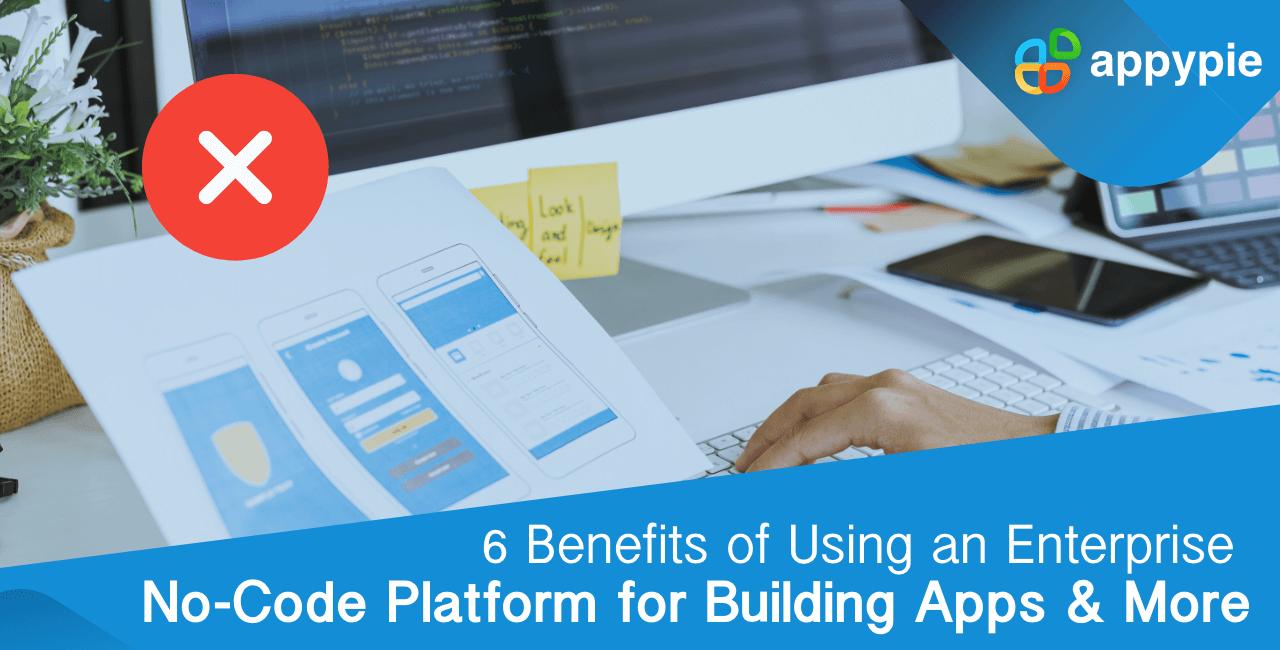 Benefits of Using an Enterprise No-Code Platform for Building Apps