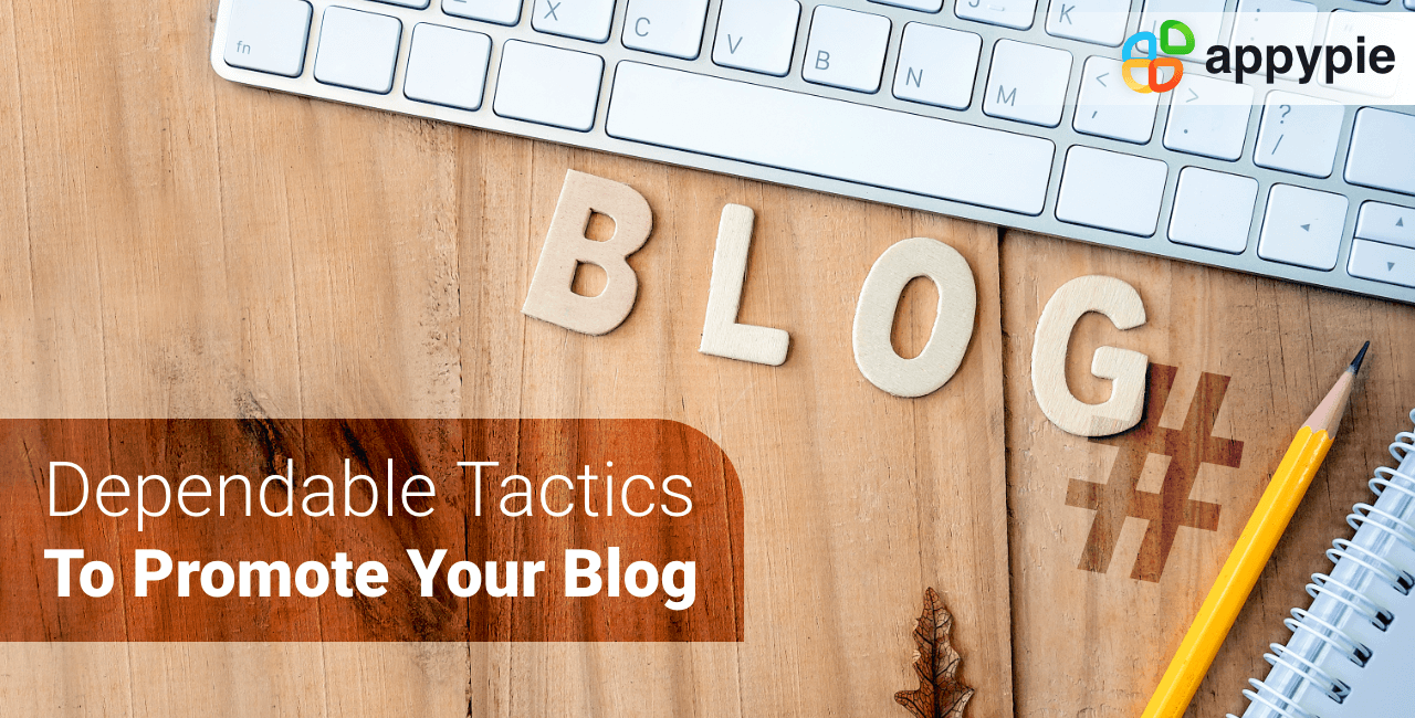 Dependable tactics to promote your blog - Appy Pie