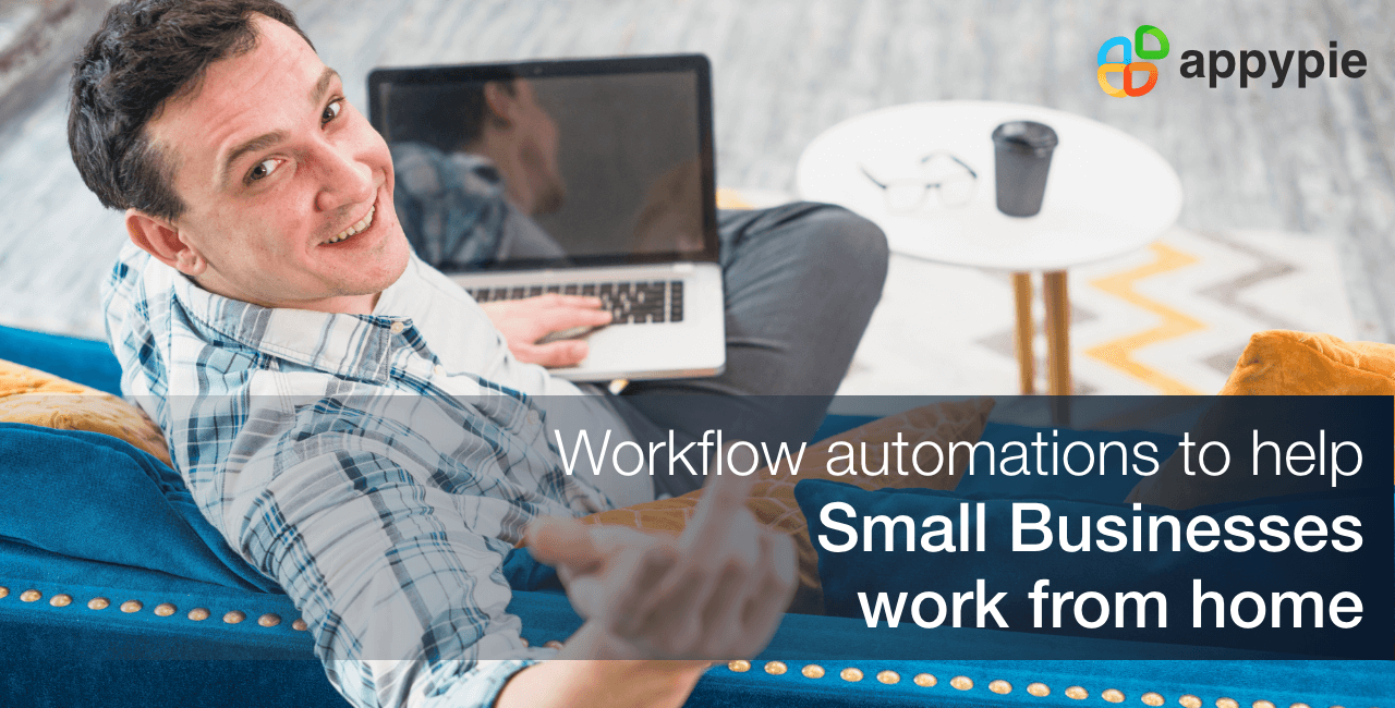 Workflow automation to help small business work from home -Appy Pie
