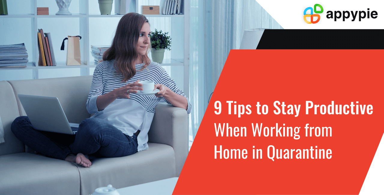 9 Productivity Tips for Working from Home Effectively- Appy Pie