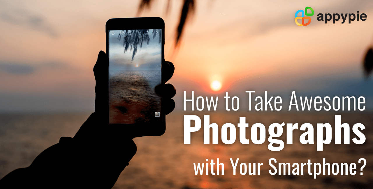 How to make awesome photographs with your smartphone - Appy Pie