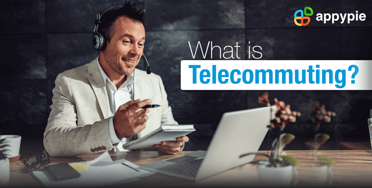 Everything You Need to Know About Telecommuting - Appy Pie