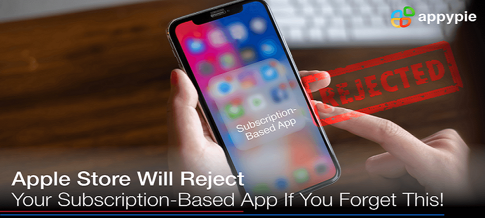 Apple Store will reject your subscription based app if you forget this - Appy Pie