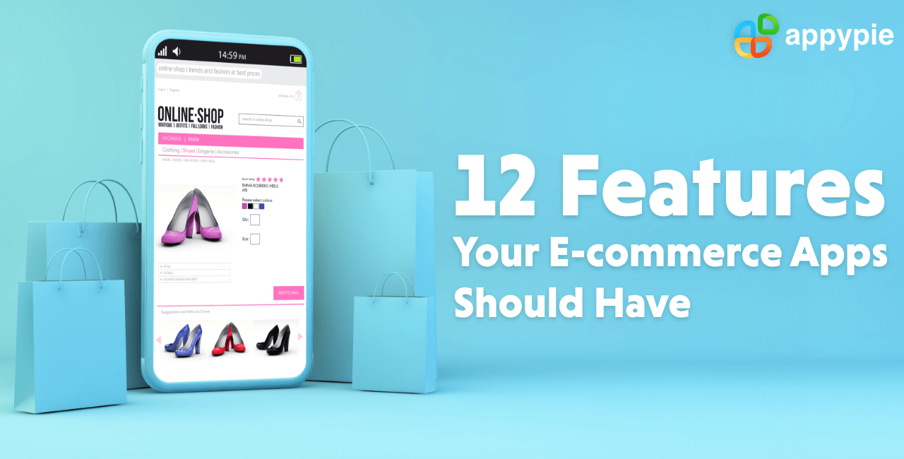 12 Features Your E-commerce Apps Should Have - Appy Pie