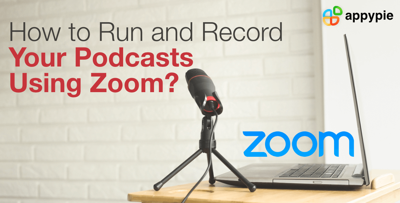 How to Run and Record Your Podcasts Using Zoom - Appy Pie