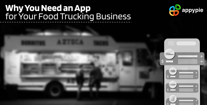 Why you need an app for your food trucking business - Appy Pie