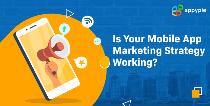 Is Your Mobile App Marketing Strategy Working - Appy Pie