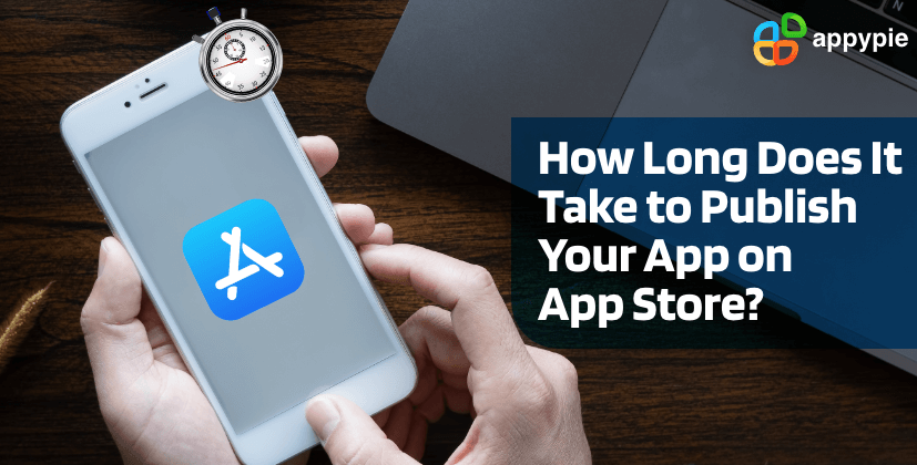 How long does it take to publish your app on app store - Appy Pie